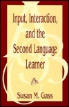 Input, Interaction, and the Second Language Learner Susan M. Gass