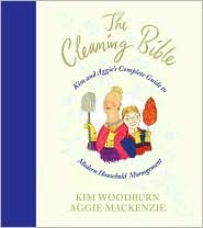 The Cleaning Bible: Kim and Aggies Complete Guide to Modern Household Management  by  Kim Woodburn