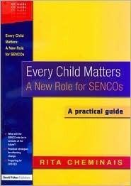 Every Child Matters: A New Role for SENCOs Rita Cheminais