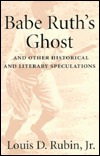 Babe Ruths Ghost and Other Historical and Literary Speculations: And Other Historical and Literary Speculations  by  Louis D. Rubin Jr.