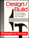 Design/Build For Remodelers, Custom Builders, And Architects  by  Linda W. Case