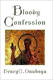 Bloody Confession Henry C. Onubogu