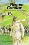 The Brown Condor: The True Adventures of John C. Robinson Thomas E. Simmons