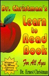 Dr. Christmans Learn to Read Book for All Ages  by  Ernest Christman