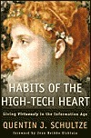 Habits of the High-Tech Heart: Living Virtously in the Information Age  by  Quentin J. Schultze