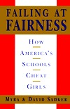 Failing at Fairness: How Americas Schools Cheat Girls  by  Myra Sadker