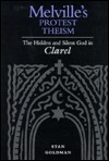 Melvilles Protest Theism: The Hidden and Silent God in Clarel  by  Stan Goldman