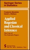 Applied Bayesian and Classical Inference Federalist Papers: The Case of the Federalist Papers Frederick Mosteller