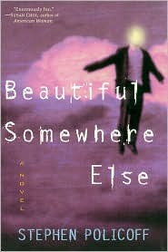 Beautiful Somewhere Else: A Novel  by  Stephen Policoff