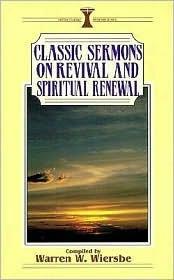 Classic Sermons On Revival And Spiritual Renewal  by  Warren W. Wiersbe
