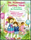 Mr. Washingtons Traveling Music: A Joyous Story for Eastertime James H. Nelesen
