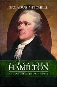 Alexander Hamilton A Concise Biography  by  Broadus Mitchell