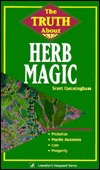 The Truth about Herb Magic the Truth about Herb Magic Scott Cunningham