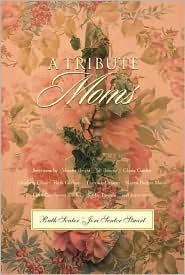 A Tribute to Moms  by  Ruth Senter