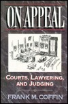 On Appeal: Courts, Lawyering, And Judging  by  Frank M. Coffin