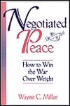 Negotiated Peace: How To Win The War Over Weight  by  Wayne C. Miller