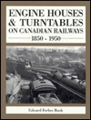 Engine Houses And Turntables On Canadian Railways, 1850 1950 Edward Forbes Bush
