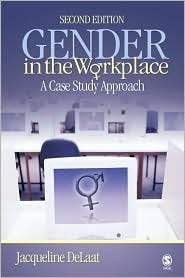 Gender In The Workplace: A Case Study Approach  by  Jacqueline DeLaat