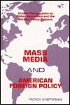 Mass Media And American Foreign Policy: Insider Perspectives On Global Journalism And The Foreign Policy Process Patrick OHeffernan