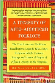 A Treasury of African Folklore: The Oral Literature, Traditions, Myths, Legends, Epics, Tales, Recollections, Wisdom, Sayings, and Humor of Africa Harold Courlander