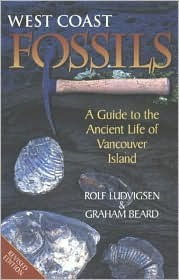 West Coast Fossils: A Guide to the Ancient Life of Vancouver Island Rolf Ludvigsen