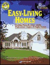 Easy-Living Homes: 200 Exciting Plans for Active Adults, Professional Couples and Empty Nesters  by  Home Planners