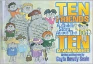Ten Friends: A Childs Story about the Ten Commandments Gayla Dowdy Seale