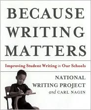 Because Writing Matters: Improving Student Writing in Our Schools National Writing Project