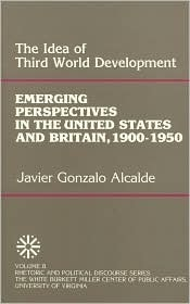 The Idea of Third World Development: Emerging Perspectives in the United States and Britain, 1900-1950, Volume VIII  by  Xavier Alcalde Cardoza