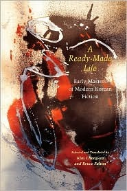 A Ready-Made Life: Early Masters of Korean Fiction  by  Kim Chong-Un