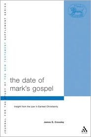The Date Of Marks Gospel: Insight From The Law In Earliest Christianity James G. Crossley