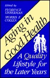 Aging in Good Health: A Quality Lifestyle for the Later Years Florence Lieberman
