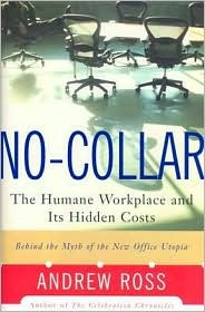 No-Collar: The Humane Workplace and Its Hidden Costs Andrew Ross