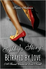 Abbys Story: Betrayed  by  Love (a Second Chance at Love Novel) by Karen  Anderson