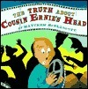 The Truth About Cousin Ernies Head  by  Matthew McElligott