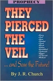 They Pierced the Veil: ....and saw the Future! J.R. Church