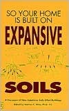 So Your Home Is Built on Expansive: Soils a Discussion of How Expansive Soils Affect Buildings  by  Warren K. Wray