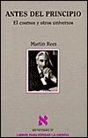 Antes del Principio: El Cosmos y Otros Universos Martin J. Rees