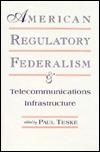 American Regulatory Federalism and Telecommunications Infrastructure Teske