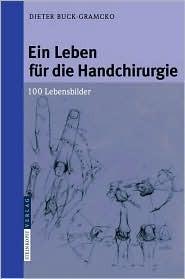 Ein Leben Fur Die Handchirurgie: 100 Lebensbilder (2007) Dieter Buck-Gramcko