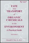 Fate And Transport Of Organic Chemicals In The Environment: A Practical Guide  by  Ronald E. Ney