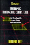 Developing Managerial Competence: A Critical Guide to Methods and Materials William Tate