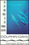 Dolphin Days: The Life and Times of the Spinner Dolphin  by  Kenneth S. Norris