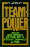Teampower: Lessons from Americas Top Companies on Putting Teampower to Work  by  Clay Carr