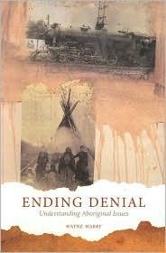Ending Denial: Understanding Aboriginal Issues  by  Wayne Warry