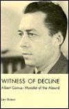 Witness of Decline, Albert Camus: Moralist of the Absurd  by  Lev Braun