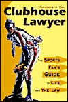 Clubhouse Lawyer: The Sports Fans Guide to Life and the Law  by  Frederick J. Day