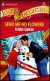 Send Me No Flowers  by  Kristin Gabriel