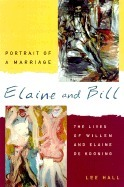 Elaine and Bill, Portrait of a Marriage: The Lives of Willem and Elaine de Kooning  by  Lee Hall
