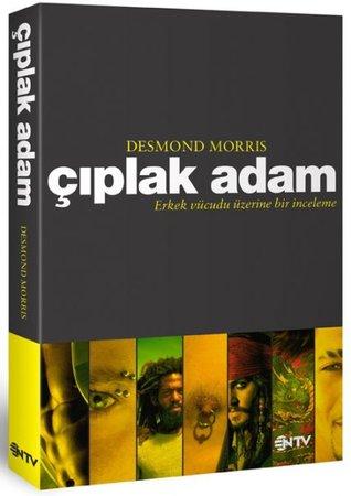 Çıplak Adam: Erkek Vücudu Üzerine Bir İnceleme  by  Desmond Morris